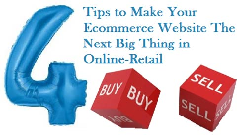 next big thing online retail Four Tips to Make Your e Commerce Website The Next Big Thing in Online Retail