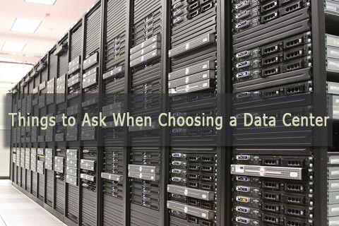 things to ask when choosing data center Things to Ask When Choosing a Data Center